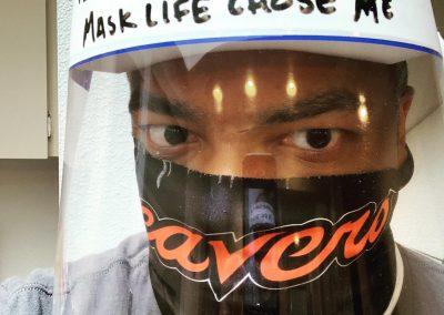 Face shield: I didn't choose the mask life. Mask life chose me.