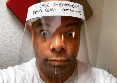 Face shield: In case of emergency, break glass ... (not really tho)