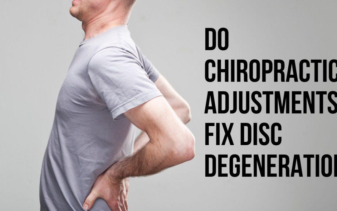 Do Chiropractic Adjustments Fix Disc Degeneration?